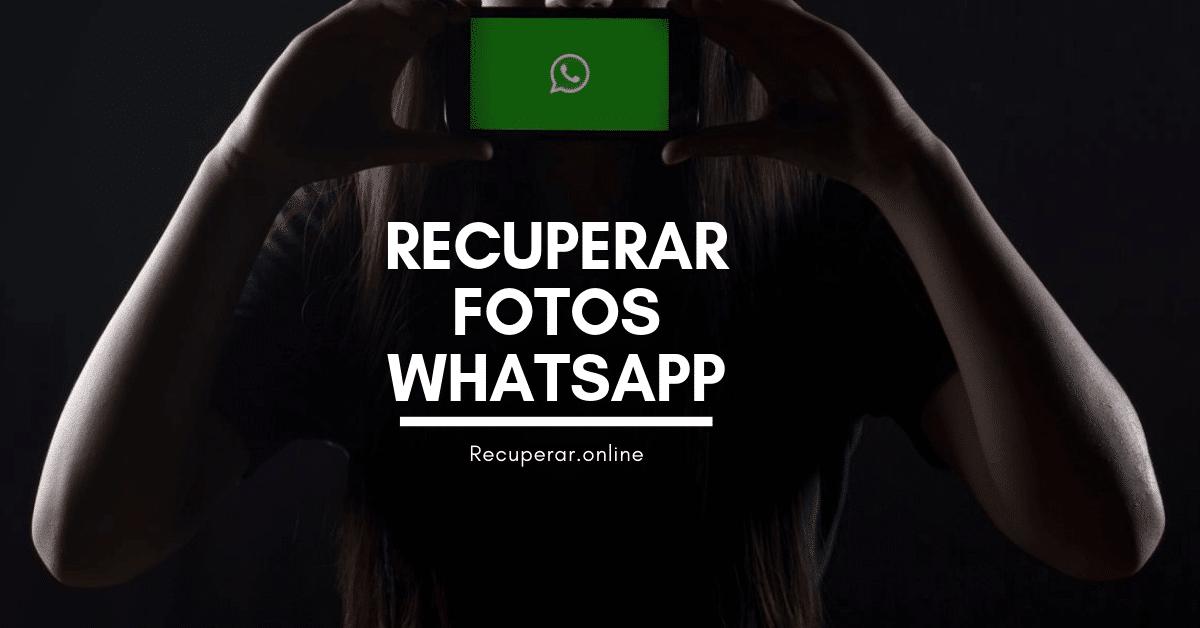 Recuperar Fotos Borradas de WhatsApp